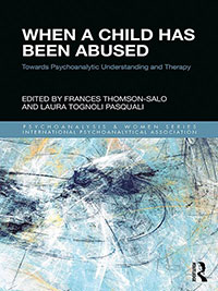 When a Child Has Been Abused: Towards Psychoanalytic Understanding and Therapy